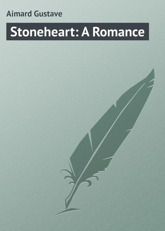 Gustave Aimard Stoneheart A Romance