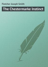 Fletcher Joseph Smith - The Chestermarke Instinct