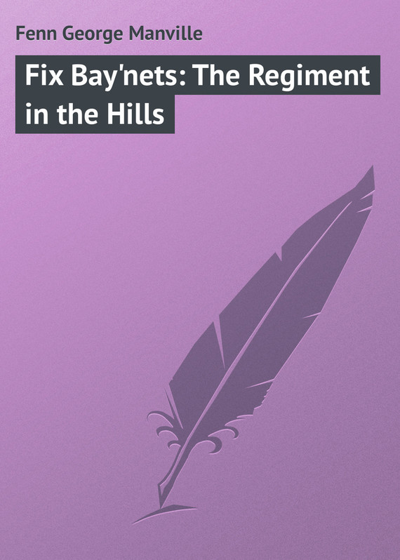 Fenn George Manville Fix Bay'nets: The Regiment in the Hills the fix 3