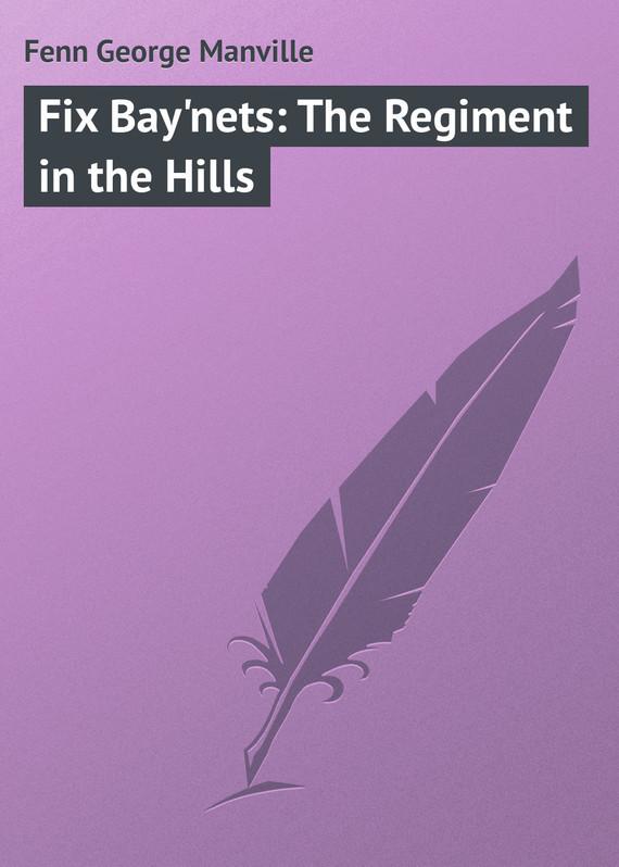 Fenn George Manville Fix Bay'nets: The Regiment in the Hills monstrous regiment
