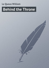 Le Queux William - Behind the Throne