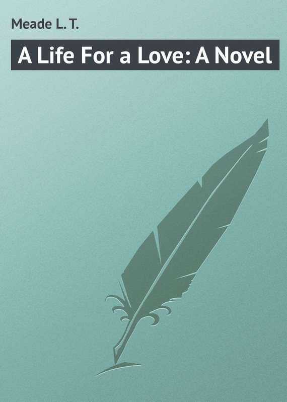 Meade L. T. A Life For a Love: A Novel zx l a