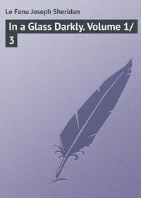 Sheridan, Le Fanu Joseph  - In a Glass Darkly. Volume 1/3