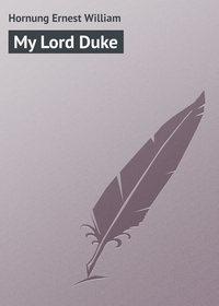 Hornung Ernest William - My Lord Duke