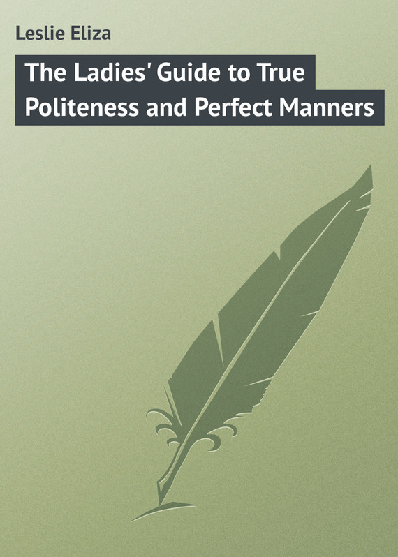 Leslie Eliza The Ladies' Guide to True Politeness and Perfect Manners