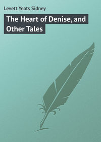 Levett Yeats Sidney - The Heart of Denise, and Other Tales