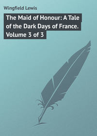 Wingfield Lewis - The Maid of Honour: A Tale of the Dark Days of France. Volume 3 of 3