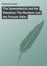 Pinkerton Allan - The Somnambulist and the Detective; The Murderer and the Fortune Teller
