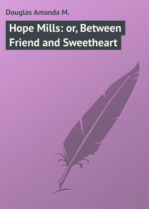 Douglas Amanda M. Hope Mills: or, Between Friend and Sweetheart разъем rca amphenol acpr blk