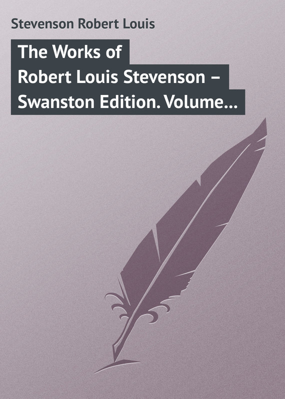 Robert Louis Stevenson The Works of Robert Louis Stevenson – Swanston Edition. Volume 21 the ninth life of louis drax
