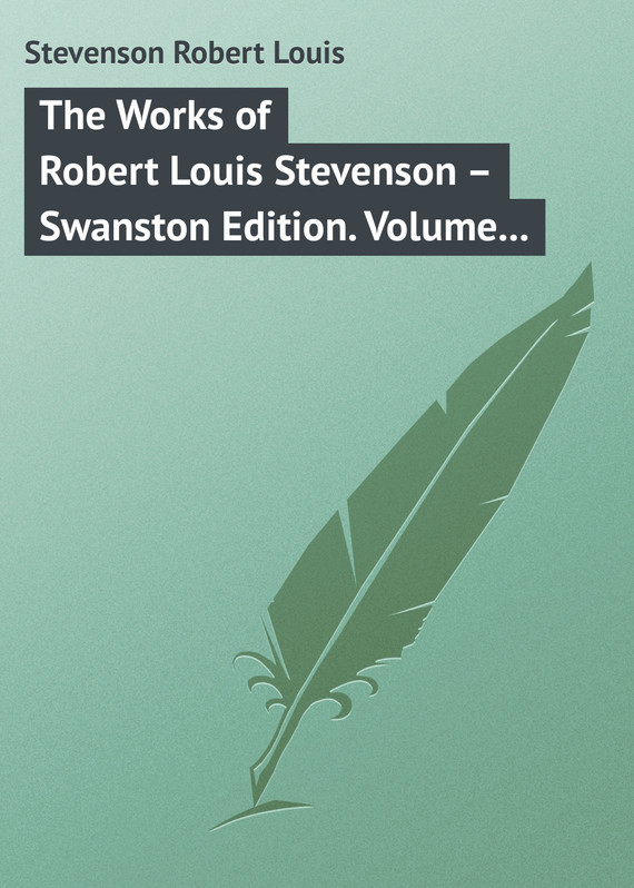 Robert Louis Stevenson The Works of Robert Louis Stevenson – Swanston Edition. Volume 3 knights of sidonia volume 6