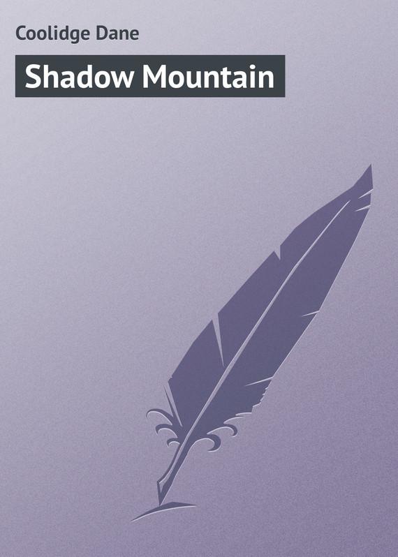 Coolidge Dane Shadow Mountain the mountain shadow