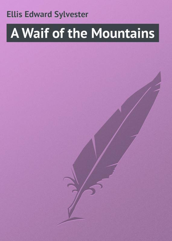 Ellis Edward Sylvester A Waif of the Mountains