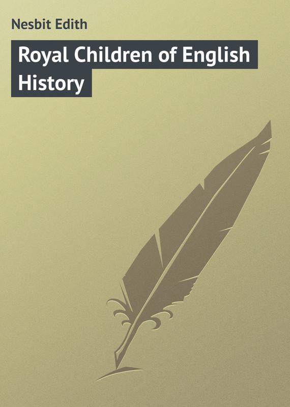 Эдит Несбит Royal Children of English History эдит несбит many voices
