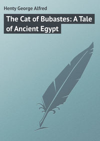 Henty George Alfred - The Cat of Bubastes: A Tale of Ancient Egypt
