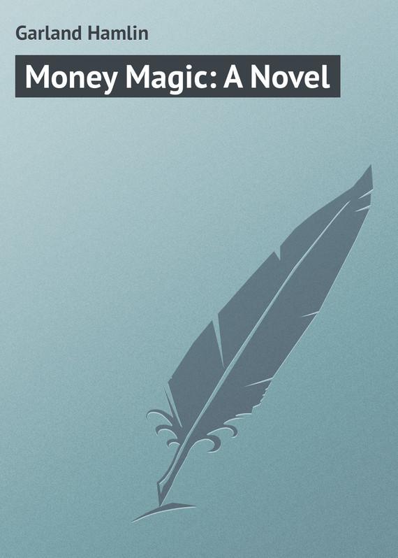 Garland Hamlin Money Magic: A Novel