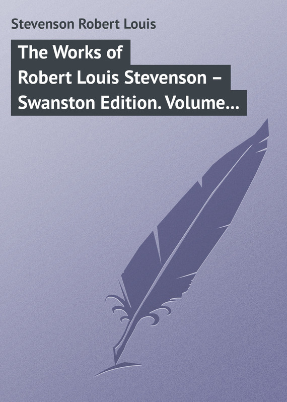 Robert Louis Stevenson The Works of Robert Louis Stevenson – Swanston Edition. Volume 20 the ninth life of louis drax