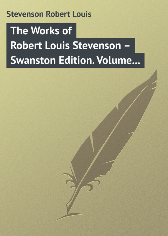 Robert Louis Stevenson The Works of Robert Louis Stevenson – Swanston Edition. Volume 11 the ninth life of louis drax