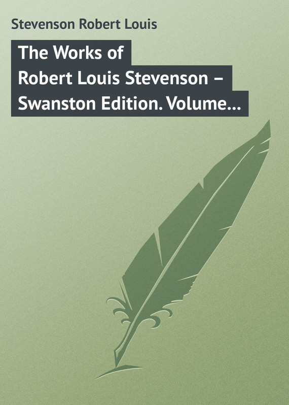 Robert Louis Stevenson The Works of Robert Louis Stevenson – Swanston Edition. Volume 12 knights of sidonia volume 6