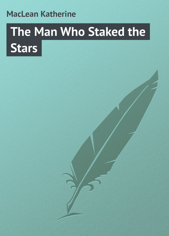 MacLean Katherine The Man Who Staked the Stars