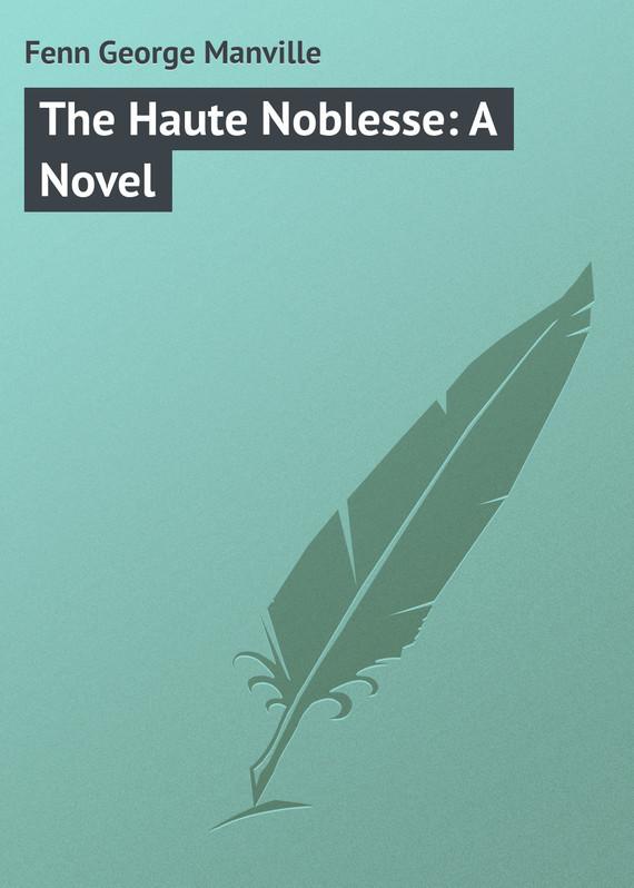 Fenn George Manville The Haute Noblesse: A Novel child l make me a jack reacher novel