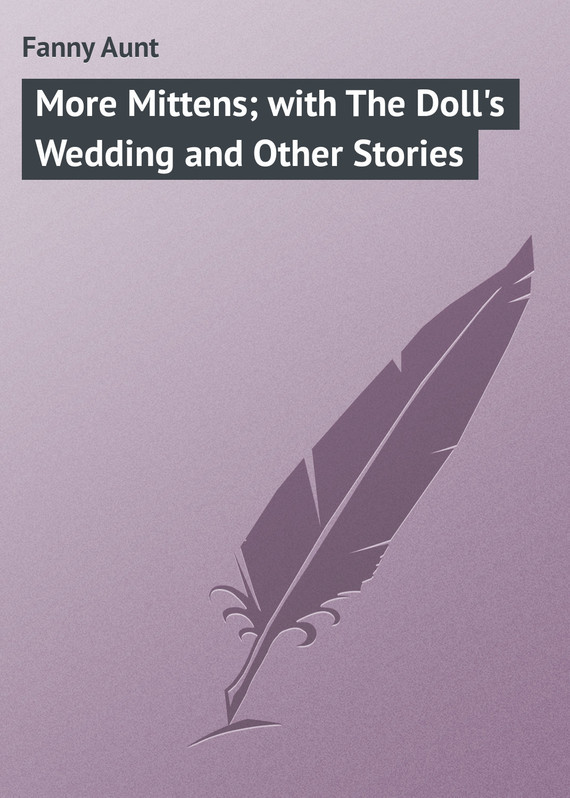 Fanny Aunt More Mittens; with The Doll's Wedding and Other Stories horton and the kwuggerbug and more lost stories