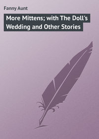 Aunt, Fanny  - More Mittens; with The Doll's Wedding and Other Stories