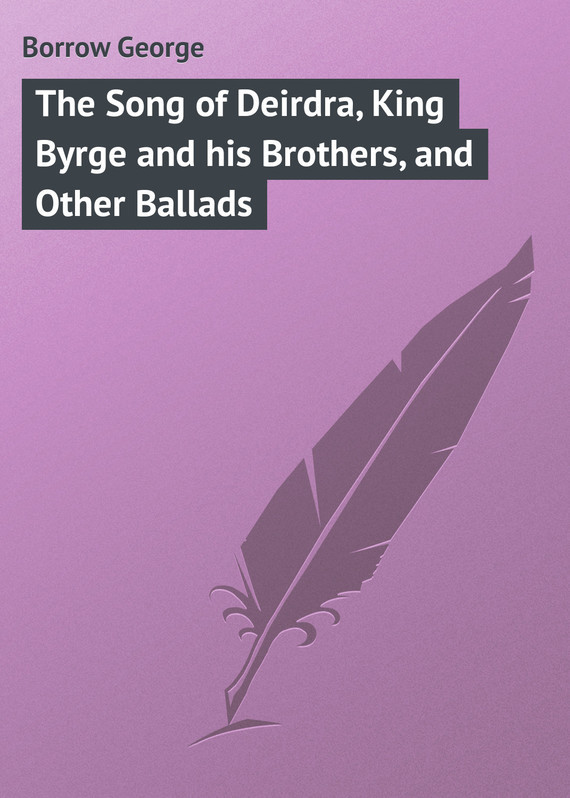 Borrow George The Song of Deirdra, King Byrge and his Brothers, and Other Ballads king arthur and his knights