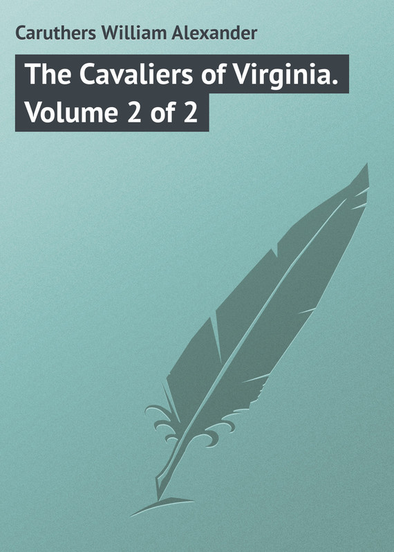 Caruthers William Alexander The Cavaliers of Virginia. Volume 2 of 2 inhuman volume 2