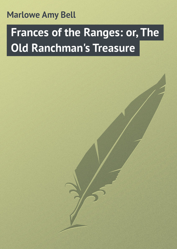Marlowe Amy Bell Frances of the Ranges: or, The Old Ranchman's Treasure treasure of the golden cheetah