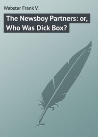 Webster Frank V. - The Newsboy Partners: or, Who Was Dick Box?