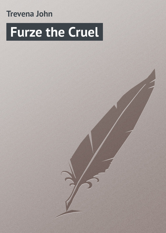 Trevena John Furze the Cruel cruel heart broken