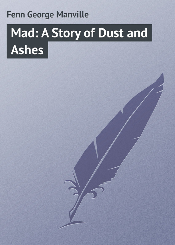 Fenn George Manville Mad: A Story of Dust and Ashes пальто alix story alix story mp002xw13vur