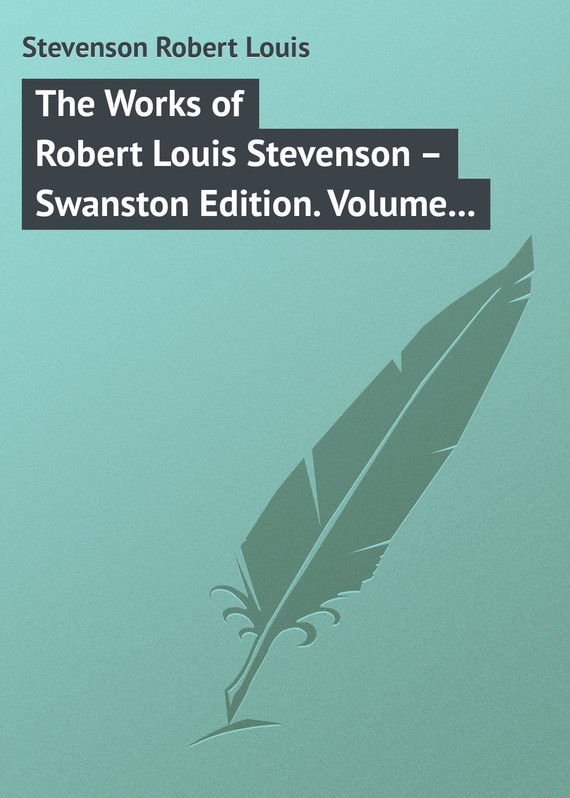 Robert Louis Stevenson The Works of Robert Louis Stevenson – Swanston Edition. Volume 5 the ninth life of louis drax