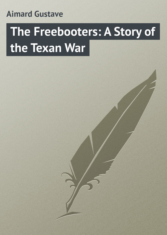 Gustave Aimard The Freebooters: A Story of the Texan War erckmann chatrian the plébiscite or a miller s story of the war