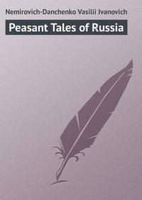 Nemirovich-Danchenko Vasilii Ivanovich - Peasant Tales of Russia