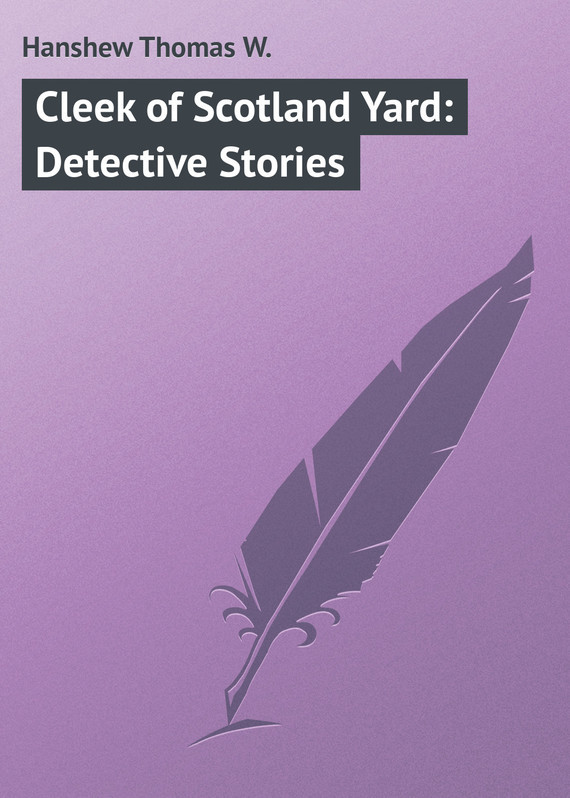 Hanshew Thomas W. Cleek of Scotland Yard: Detective Stories vitaly mushkin erotic stories top ten