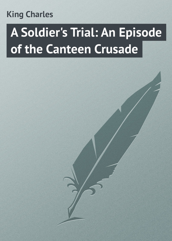 King Charles A Soldier's Trial: An Episode of the Canteen Crusade children s crusade
