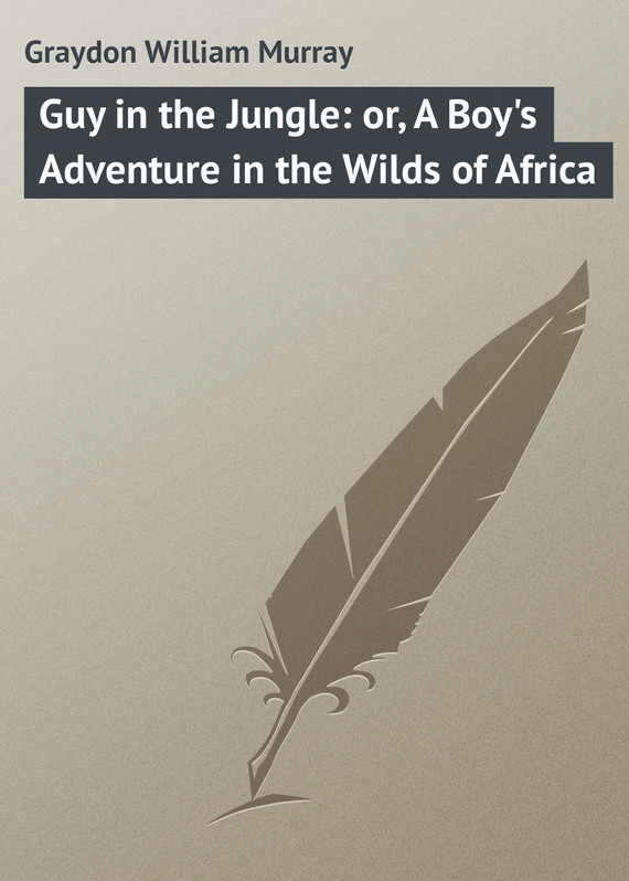 Guy in the Jungle: or, A Boy's Adventure in the Wilds of Africa