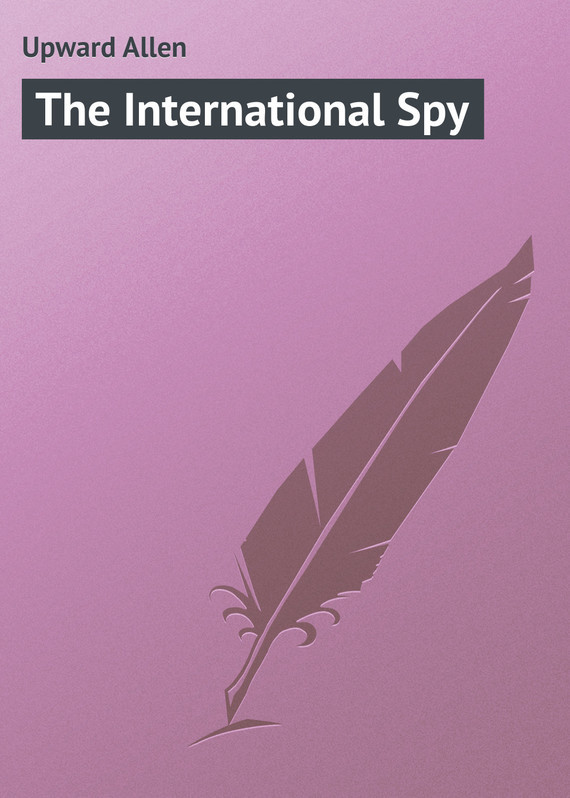 Upward Allen The International Spy upward allen athelstane ford