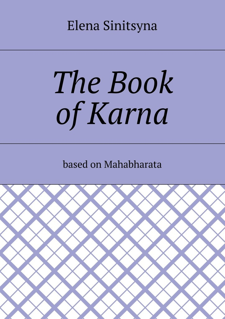 Elena Sinitsyna The Book of Karna. Based on Mahabharata elena kotyrlo space time dynamics of fertility and commuting