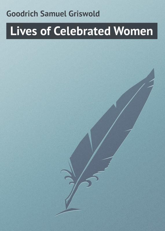 Goodrich Samuel Griswold Lives of Celebrated Women