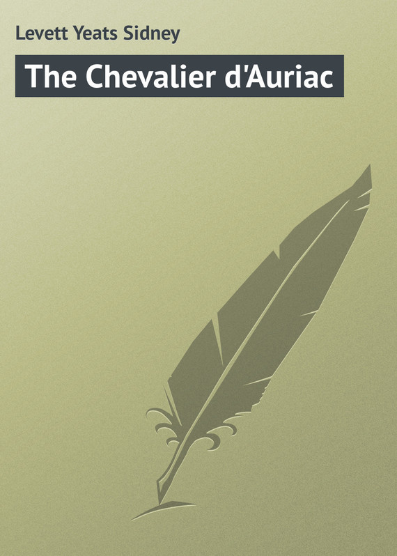 Levett Yeats Sidney The Chevalier d'Auriac