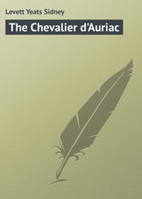 Levett Yeats Sidney - The Chevalier d'Auriac