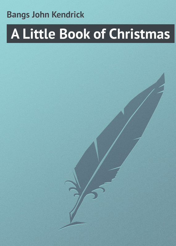 Bangs John Kendrick A Little Book of Christmas