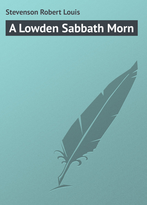 Robert Louis Stevenson A Lowden Sabbath Morn robert louis stevenson the works of robert louis stevenson – swanston edition volume 6