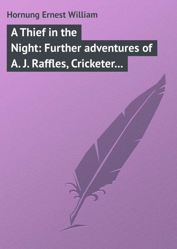Hornung Ernest William A Thief in the Night: Further adventures of A. J. Raffles, Cricketer and Cracksman carre j the night manager isbn 9780241247525