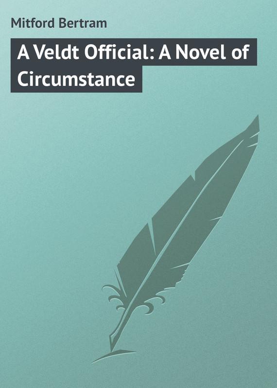 Mitford Bertram A Veldt Official: A Novel of Circumstance