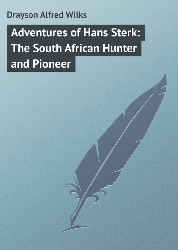 Drayson Alfred Wilks Adventures of Hans Sterk: The South African Hunter and Pioneer hiv risk reduction interventions among south african adolescents
