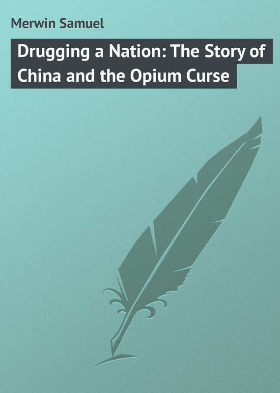 Merwin Samuel Drugging a Nation: The Story of China and the Opium Curse theatre and nation